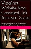 VistaPrint Website Blog Comment Link Removal Guide: A step by step guide to get rid of all those unwanted hyperlinked blog comments. (English Edition)