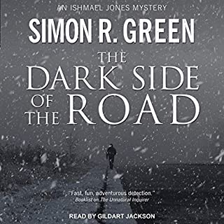 The Dark Side of the Road     Ishmael Jones Mystery Series, Book 1              By:                                                                                                                                 Simon R. Green                               Narrated by:                                                                                                                                 Gildart Jackson                      Length: 8 hrs and 38 mins     98 ratings     Overall 4.3