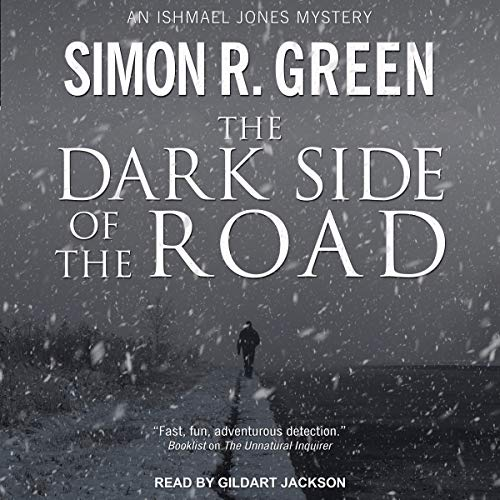 The Dark Side of the Road     Ishmael Jones Mystery Series, Book 1              By:                                                                                                                                 Simon R. Green                               Narrated by:                                                                                                                                 Gildart Jackson                      Length: 8 hrs and 38 mins     13 ratings     Overall 4.5