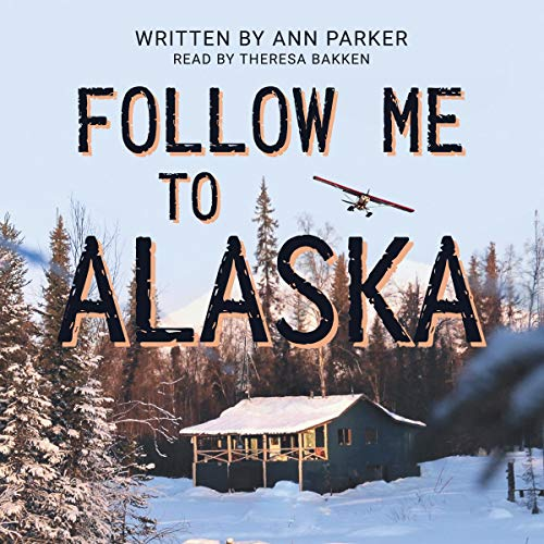 Follow Me to Alaska Audiobook By Ann Parker cover art