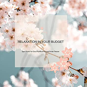 Relaxation In Your Budget - Spa Music For Soul Purification And Inner Peace