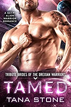 Tamed: A Sci-Fi Alien Warrior Romance (Tribute Brides of the Drexian Warriors Book 1) by [Tana Stone]