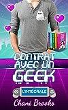 Contrat avec un Geek - L'INTÉGRALE: Une comédie romantique sexy et déjantée, une new romance geek et feel good