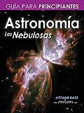 Astronomía. Las Nebulosas. Guía para principiantes