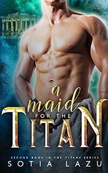 A Maid for the Titan (TITANS Book 2) by [Sotia Lazu]