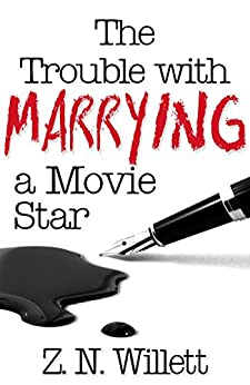 The Trouble with Marrying a Movie Star: Book Two in the Red Carpet Series by [ZN Willett]