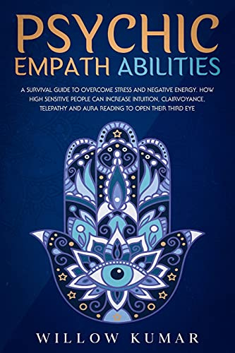 Psychic Empath Abilities: A Survival Guide to...