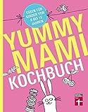 Yummy Mami Kochbuch - Essen für Kinder von 0 bis 15 Jahren – 150 alltagstaugliche, gesunde Rezepte – mit Step-by-Step Bildern
