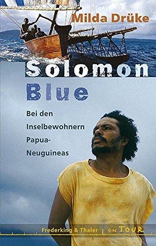 Solomon Blue: Bei den Inselbewohnern Papua-Neuguinas