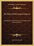 The Edwin Smith Surgical Papyrus: Hieroglyphic Transliteration, Translation And Commentary V1