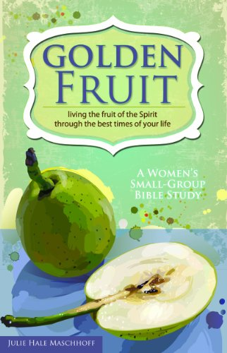 Golden Fruit: Living the Fruit of the Spirit...