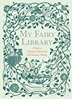 My Fairy Library: Make a Magical World of Miniature Books  (Miniature Library Set, Library Making Kit, Fairytale Stories)