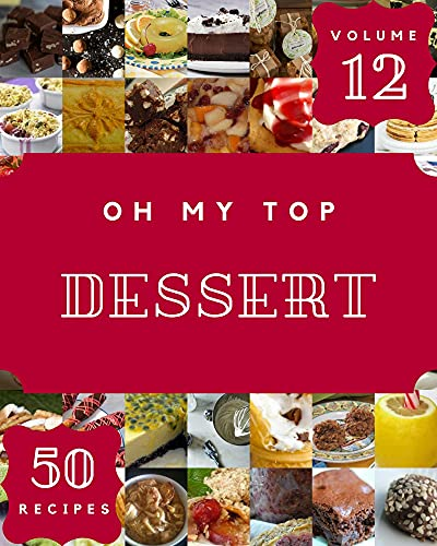 Oh My Top 50 Dessert Recipes Volume 12: A Must-have Dessert Cookbook for Everyone (English Edition)