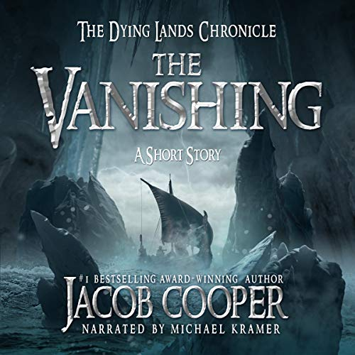 The Vanishing     A Short Story in the Dying Lands Chronicle              By:                                                                                                                                 Jacob Cooper                               Narrated by:                                                                                                                                 Michael Kramer                      Length: 1 hr and 40 mins     10 ratings     Overall 4.9