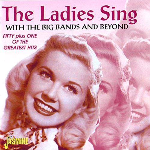The Ladies Sing - With the Big Bands & Beyond, Fifty Plus One of the Greatest Hits