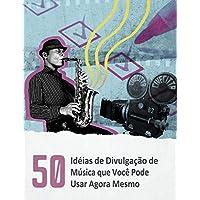 50 Idéias de Divulgação de Música que Você Pode Usar Agora Mesmo: Normalmente, são diversos pequenos detalhes que se somam e criam burburinho e impulso no mundo da música (Portuguese Edition)