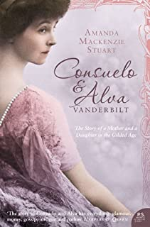 Consuelo and Alva Vanderbilt: The Story of a Mother and a Daughter in the 'Gilded Age' (Text Only): The Story of a Mother and a Daughter in the Gilded Age