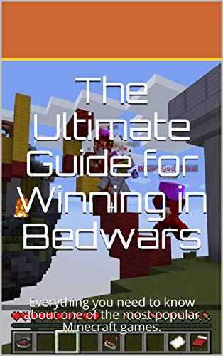 The Ultimate Minecraft Bedwars Guide: Everything you need to know about one of the most popular Minecraft mini-games. (English Edition)