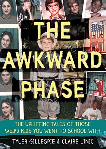The Awkward Phase: The Uplifting Tales of Those Weird Kids You Went to...