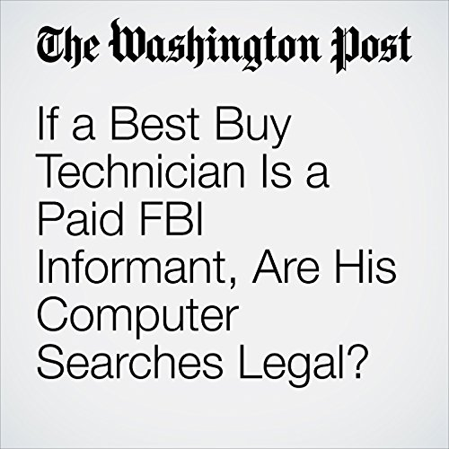 If a Best Buy Technician Is a Paid FBI Informant, Are His Computer Searches Legal? copertina