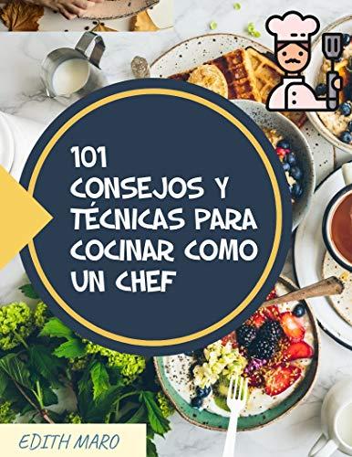 101 CONSEJOS Y TECNICAS PARA COCINAR COMO UN CHEF: CONSEJOS GENERALES DE COCINA