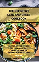 The Definitive Lean and Green Cookbook: 50 step-by-step recipes for your Green diet, delicious, easy to prepare to burn fat fast