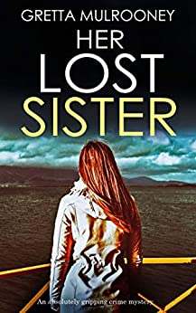 HER LOST SISTER a totally gripping psychological crime thriller (TYRONE SWIFT DETECTIVE Book 7) by [GRETTA MULROONEY]