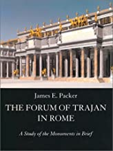 The Forum of Trajan in Rome: A Study of the Monuments in Brief