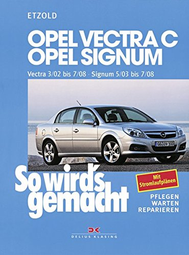 Opel Vectra C 3/02 bis 7/08, Opel Signum 5/03 bis 7/08: So wird´s gemacht - Band 132: Pflegen. Warten. Reparieren