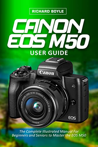 Canon EOS M50 User Guide: The Complete Illustrated Manual For Beginners and Seniors to Master the EOS M50 (English Edition)