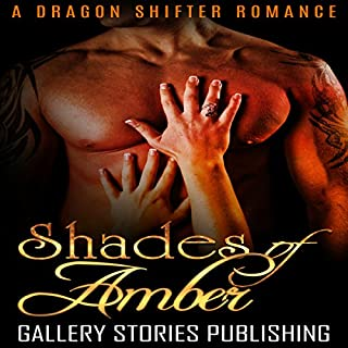 Shades of Amber     A Dragon Shifter Romance              By:                                                                                                                                 Gallery Stories Publishing,                                                                                        Carly Kane                               Narrated by:                                                                                                                                 Elleanor Wood                      Length: 43 mins     3 ratings     Overall 3.3