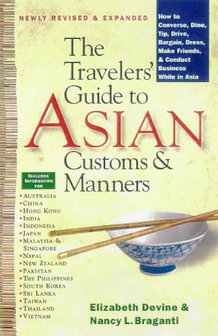 The Traveler's Guide to Asian Customs and Manners: How to Converse, Dine, Tip, Drive, Bargain, Dress, Make Friends, and