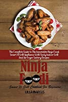 Ninja Foodi Smart Xl Grill Cookbook For Beginners: The Complete Guide to The Innovative Ninja Foodi Smart Xl Grill Appliance With Tasty Indoor Grill And Air Fryer Savory Recipes