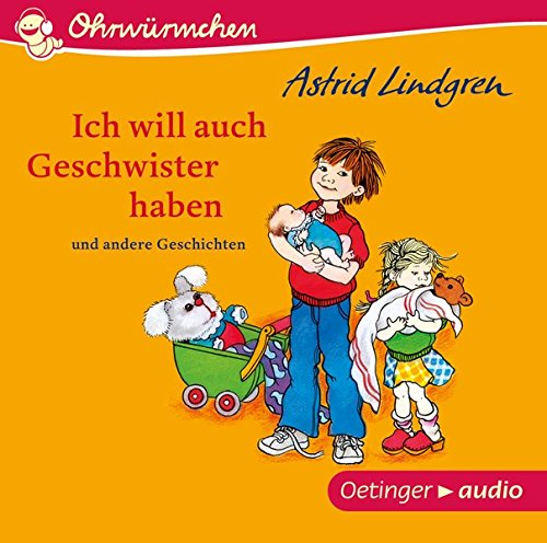 Ich will auch Geschwister haben und andere Geschichten (CD): Ungekürzte Lesungen mit Geräuschen und Musik, ca. 30 min.