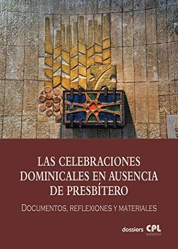 Las Celebraciones Dominicales en ausencia de presbítero: ADAP. Documentos, reflexiones y materiales (Dossiers CPL nº 153)