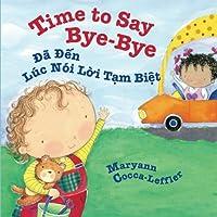 Time to Say Bye-Bye: Da Den Luc Noi Loi Tam Biet: Babl Children's Books in Vietnamese and English