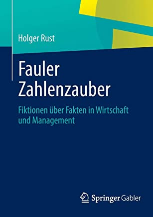 Fauler Zahlenzauber: Fiktionen �ber Fakten in Wirtschaft und Management : B�cher