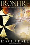 Ironfire: A Novel of the Knights of Malta and the Last Battle of the Crusades
