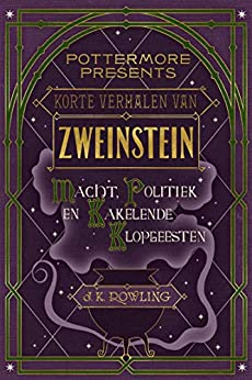 Korte verhalen van Zweinstein: macht, politiek en kakelende klopgeesten (Pottermore Presents Book 2) van [J.K. Rowling]