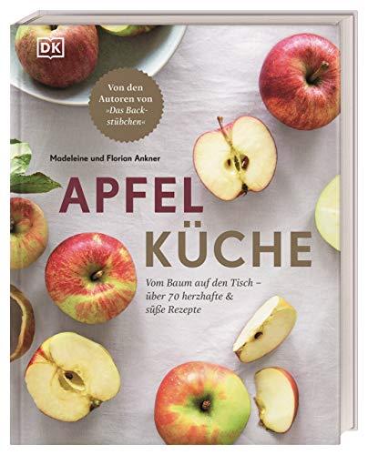 Apfelküche: Vom Baum auf den Tisch – über 70 herzhafte & süße Rezepte. Von den Autoren von