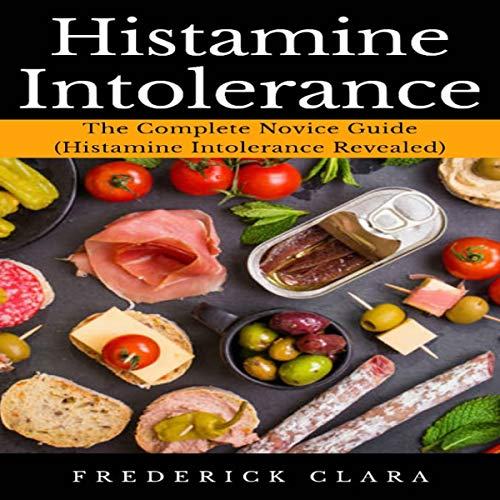 Histamine Intolerance: The Complete Novice Guide cover art