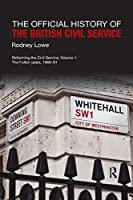 The Official History of the British Civil Service: Reforming the Civil Service, Volume I: The Fulton Years, 1966-81 (Government Official History Series)