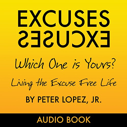 Excuses, Excuses: Which One Is Yours?                   By:                                                                                                                                 Peter Lopez Jr.                               Narrated by:                                                                                                                                 G. Sherman H. Morrison                      Length: 2 hrs and 31 mins     4 ratings     Overall 4.8