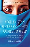 Afghanistan, Where God Only Comes To Weep (English Edition)
