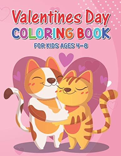 Valentines Day Coloring Book For Kids Ages 4-8: The Cute And Fun Valentine's Day Coloring Pages For Toddlers | Lovely Animals Coloring Book For Kids | Perfect Valentine Day Gift
