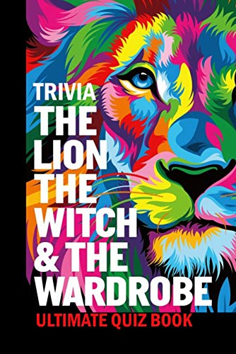 The Lion, the Witch & the Wardrobe Trivia: Ultimate Quiz Book: The Chronicles of Narnia (English Edition)