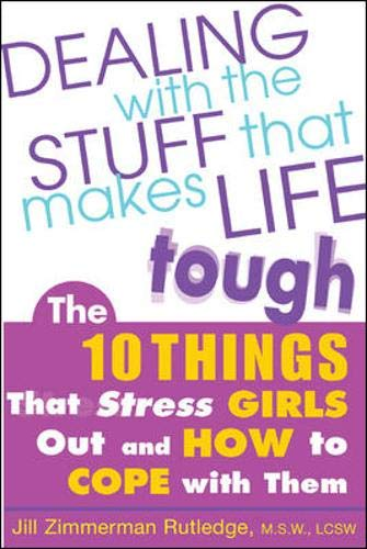 Dealing with the Stuff That Makes Life Tough : The 10 Things That Stress Girls Out and How to Cope w