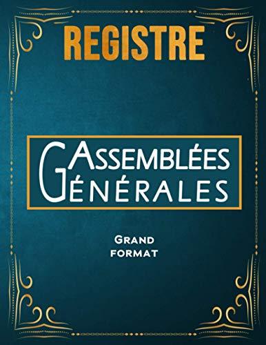 Registre d'Assemblées Générales: Livre pour enregistrer les décisions prises pendant l'assemblée Générale | Grand Format