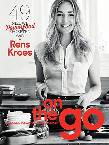 On the go: 49 nieuwe powerfoodrecepten van Rens Kroes: preppen, bewaren & meenemen