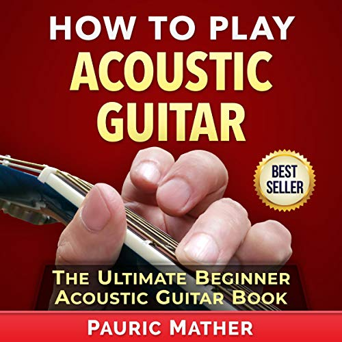 How to Play Acoustic Guitar     The Ultimate Beginner Acoustic Guitar Book              By:                                                                                                                                 Pauric Mather                               Narrated by:                                                                                                                                 Nick Cracknell                      Length: 1 hr and 56 mins     Not rated yet     Overall 0.0